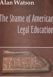The Shame of American Legal Education by Alan Watson