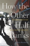 How the Other Half Banks: Exclusion, Exploitation, and the Threat to Democracy by Mehrsa Baradaran