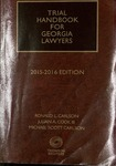 Trial Handbook for Georgia Lawyers, 2016-2017 by Ronald L. Carlson, Julian A. Cook, and Michael Scott Carlson
